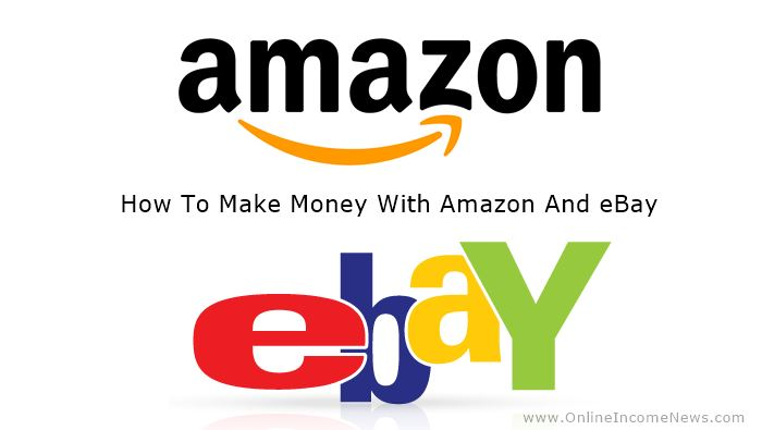 How To Make Money With Amazon And eBay