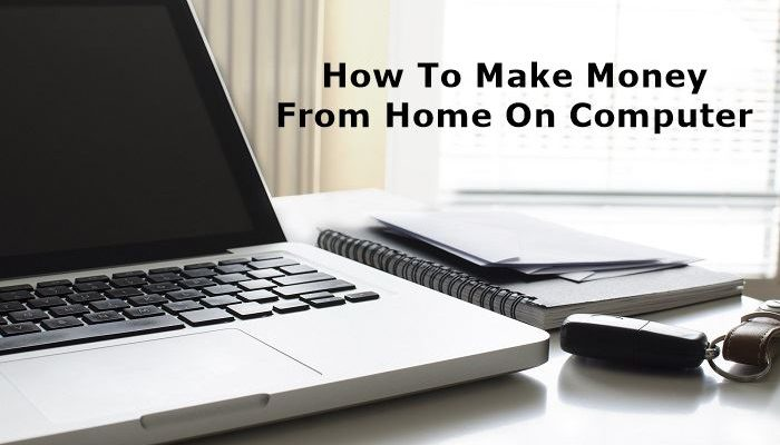 how to make money from home on computer